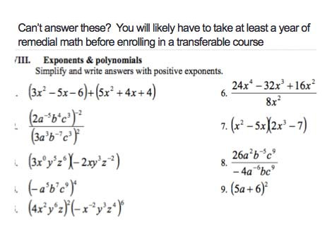 If you can't do these problems, you'd have to take at least a year of remedial math courses.